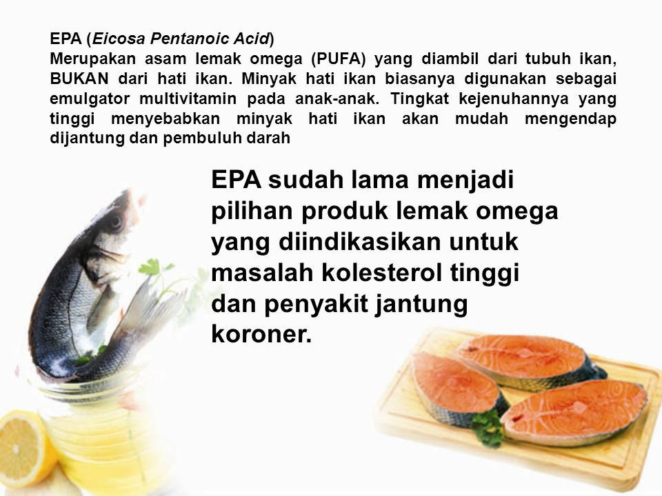 EPA (Eicosa Pentanoic Acid)