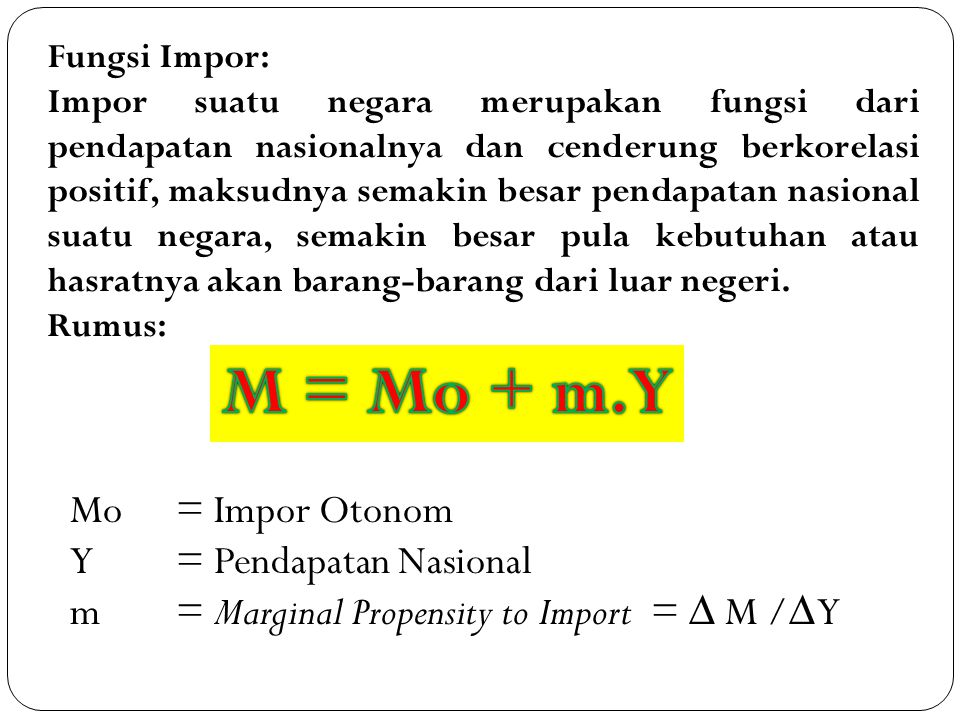 M = Mo + m.Y Mo = Impor Otonom Y = Pendapatan Nasional