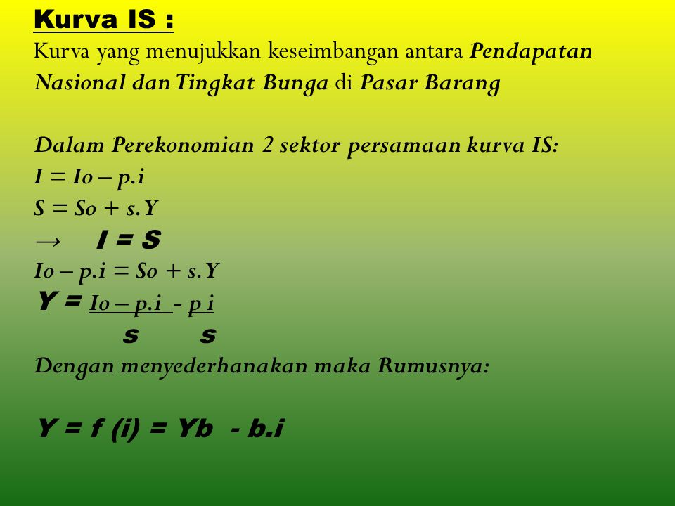 Kurva IS : Kurva yang menujukkan keseimbangan antara Pendapatan Nasional dan Tingkat Bunga di Pasar Barang.