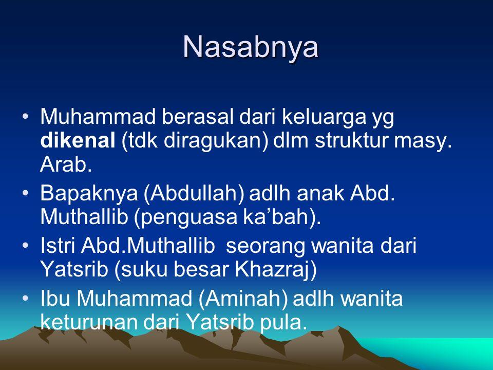 Nasabnya Muhammad berasal dari keluarga yg dikenal (tdk diragukan) dlm struktur masy. Arab.