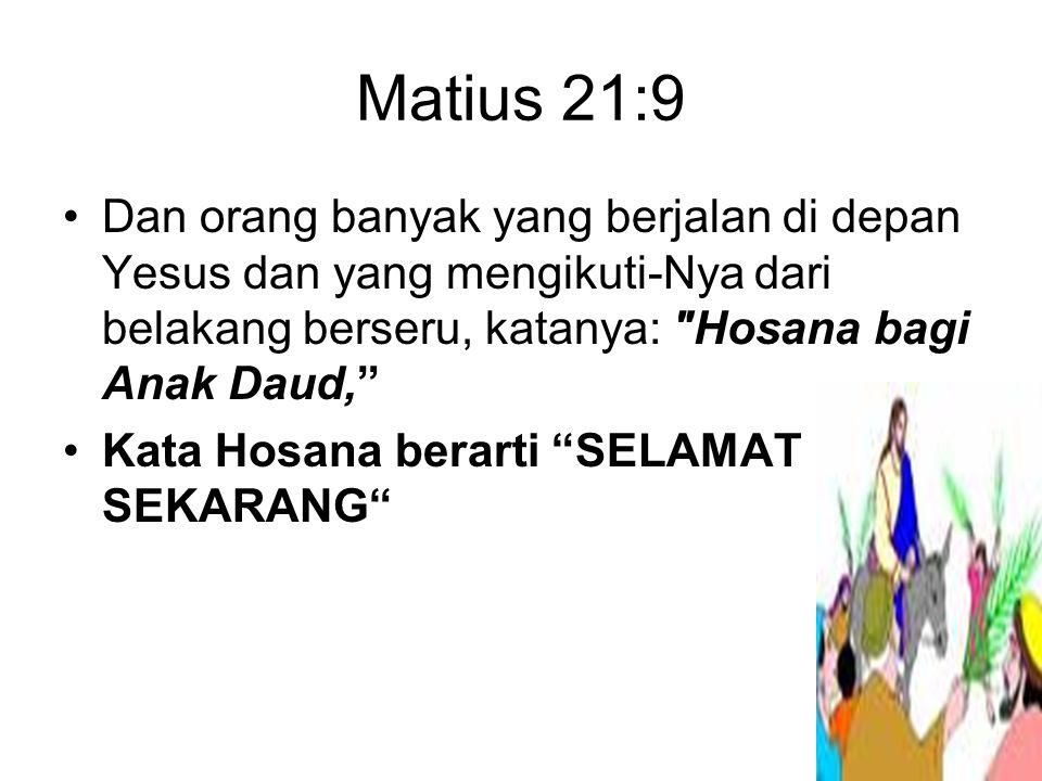 Matius 21:9 Dan orang banyak yang berjalan di depan Yesus dan yang mengikuti-Nya dari belakang berseru, katanya: Hosana bagi Anak Daud,