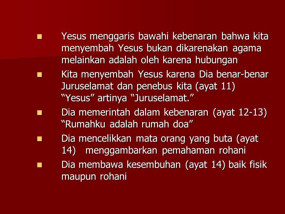 Yesus menggaris bawahi kebenaran bahwa kita menyembah Yesus bukan dikarenakan agama melainkan adalah oleh karena hubungan