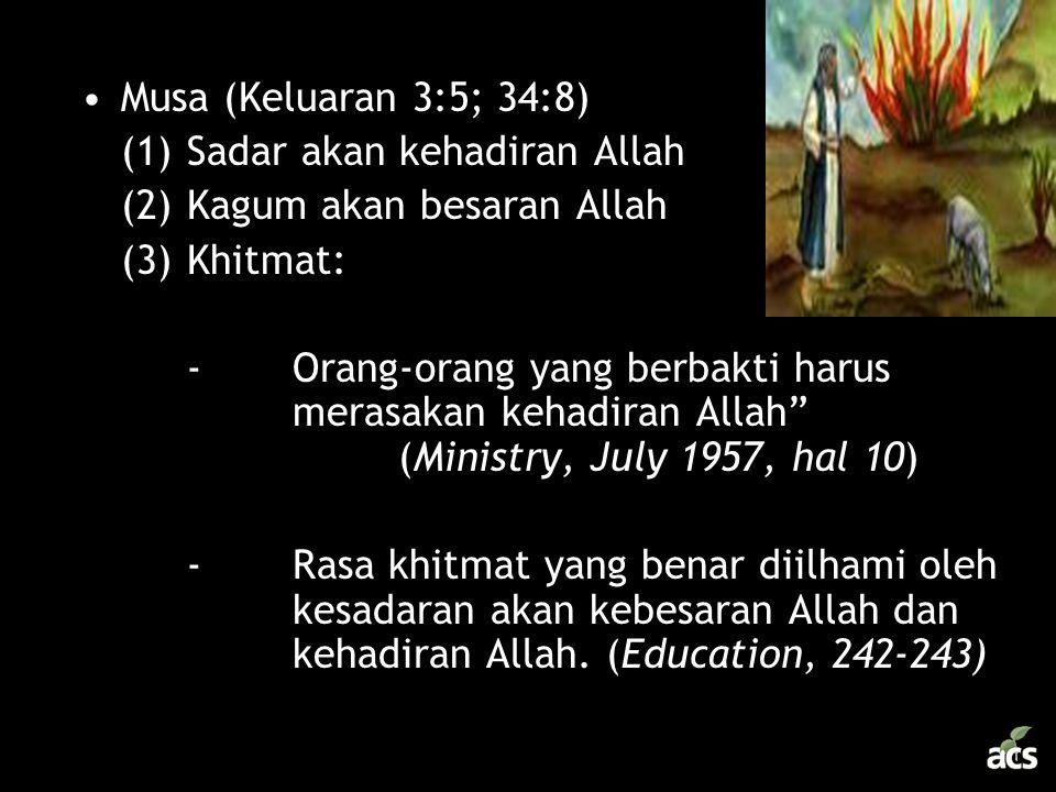 Musa (Keluaran 3:5; 34:8) (1) Sadar akan kehadiran Allah. (2) Kagum akan besaran Allah. (3) Khitmat: