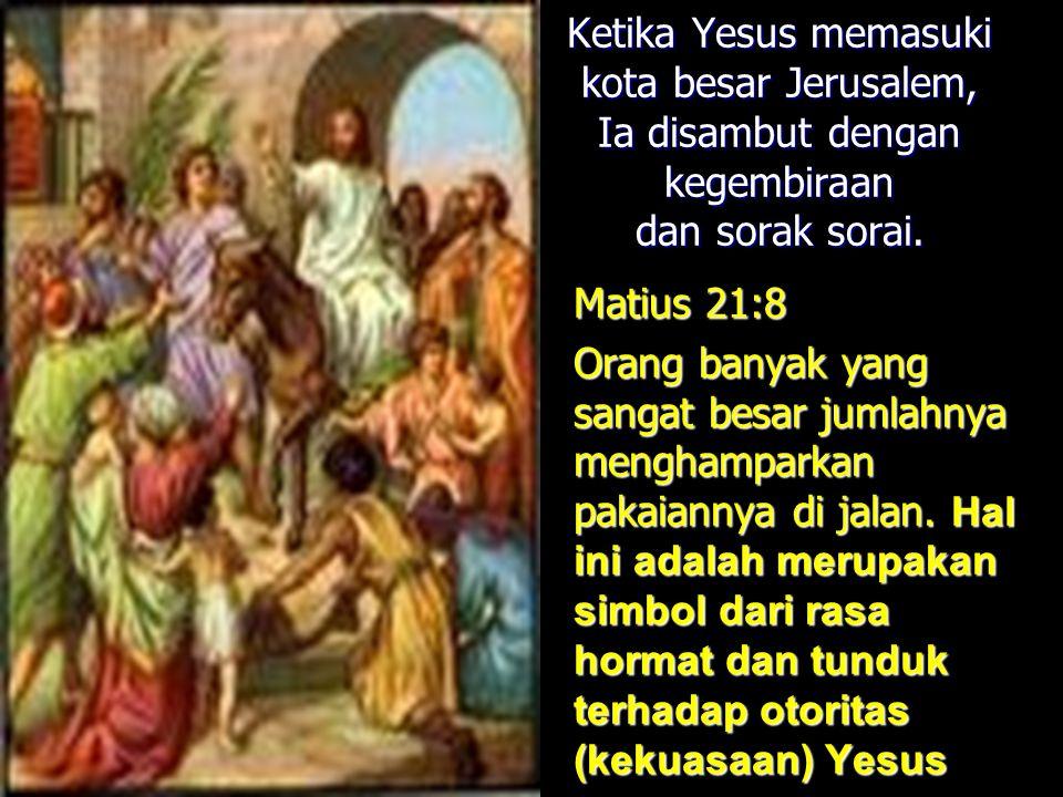 Ketika Yesus memasuki kota besar Jerusalem, Ia disambut dengan kegembiraan dan sorak sorai.