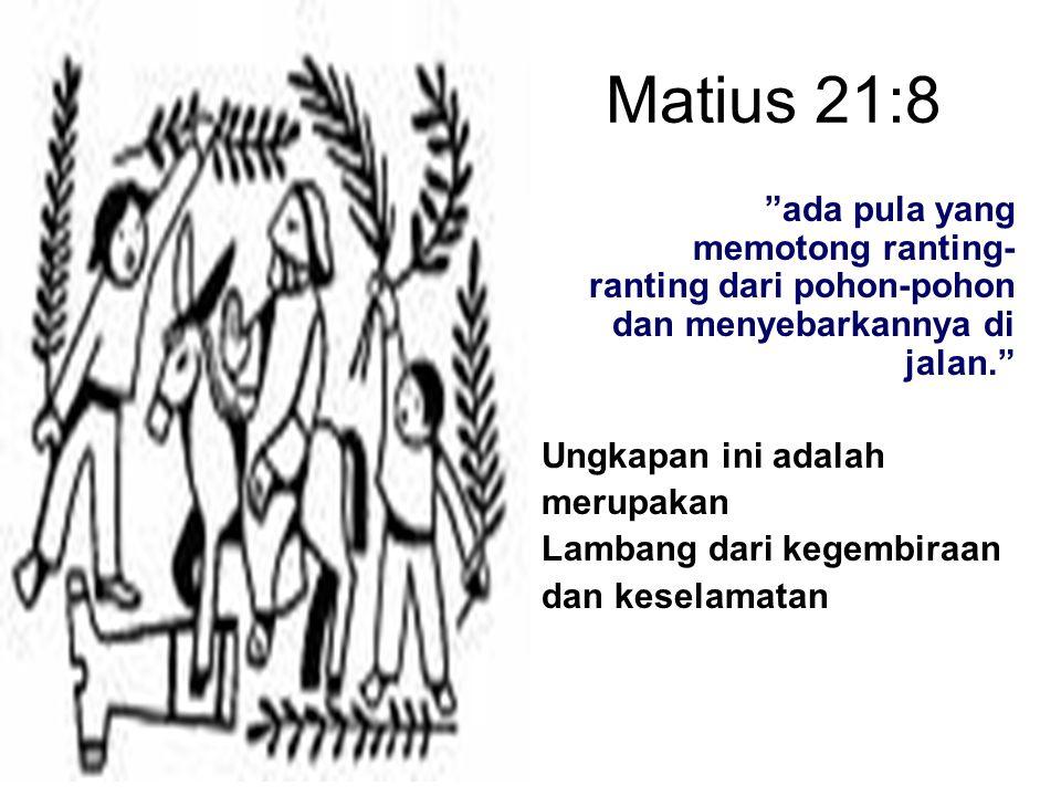 Matius 21:8 ada pula yang memotong ranting-ranting dari pohon-pohon dan menyebarkannya di jalan. Ungkapan ini adalah.