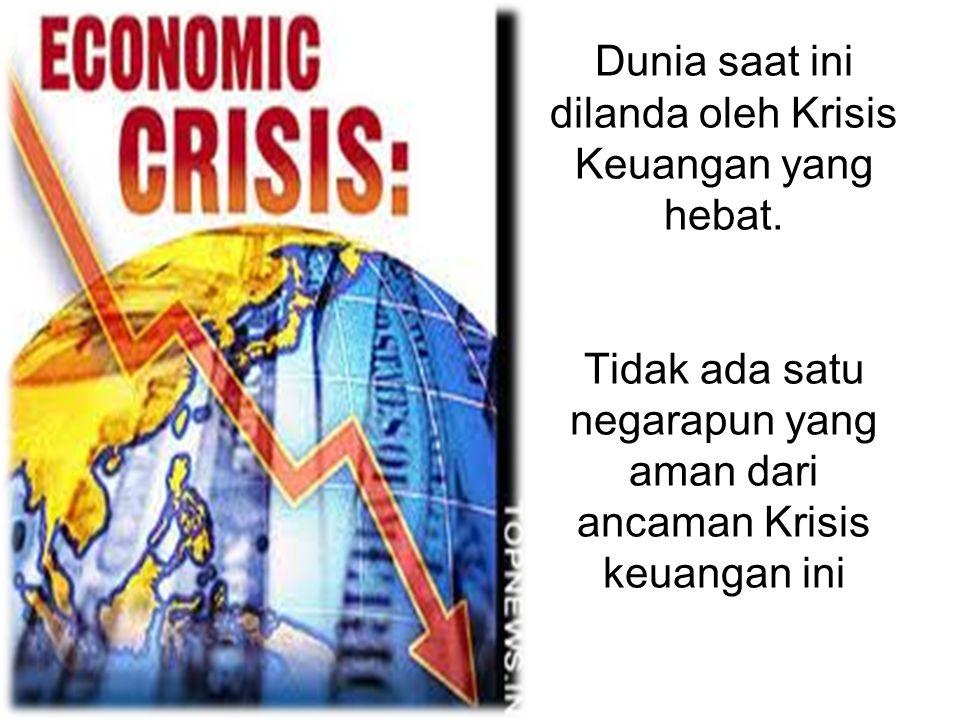 Dunia saat ini dilanda oleh Krisis Keuangan yang hebat