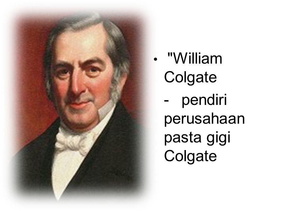 - pendiri perusahaan pasta gigi Colgate