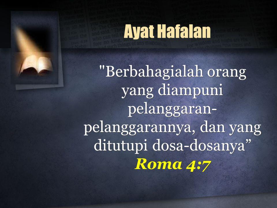 Ayat Hafalan Berbahagialah orang yang diampuni pelanggaran-pelanggarannya, dan yang ditutupi dosa-dosanya Roma 4:7.