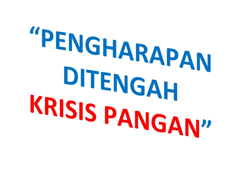 PENGHARAPAN DITENGAH KRISIS PANGAN