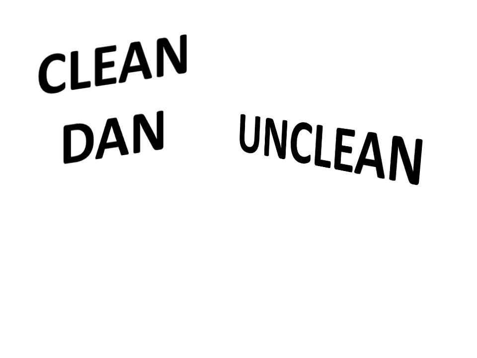 CLEAN DAN UNCLEAN