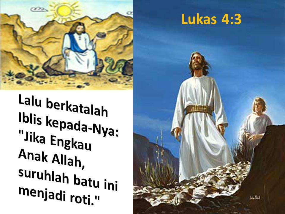 Lukas 4:3 Lalu berkatalah Iblis kepada-Nya: Jika Engkau Anak Allah, suruhlah batu ini menjadi roti.