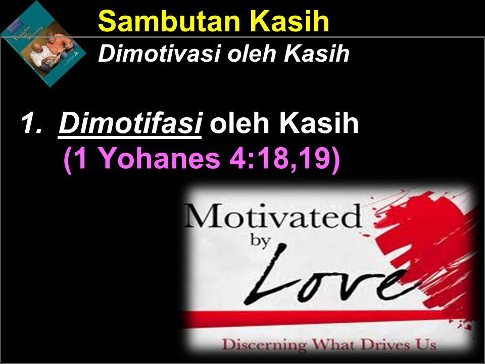 Dimotifasi oleh Kasih (1 Yohanes 4:18,19)