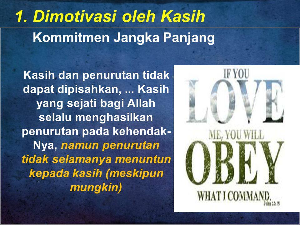 1. Dimotivasi oleh Kasih Kommitmen Jangka Panjang