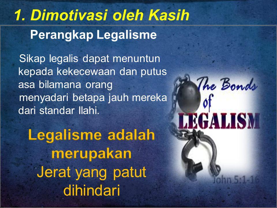 1. Dimotivasi oleh Kasih Perangkap Legalisme