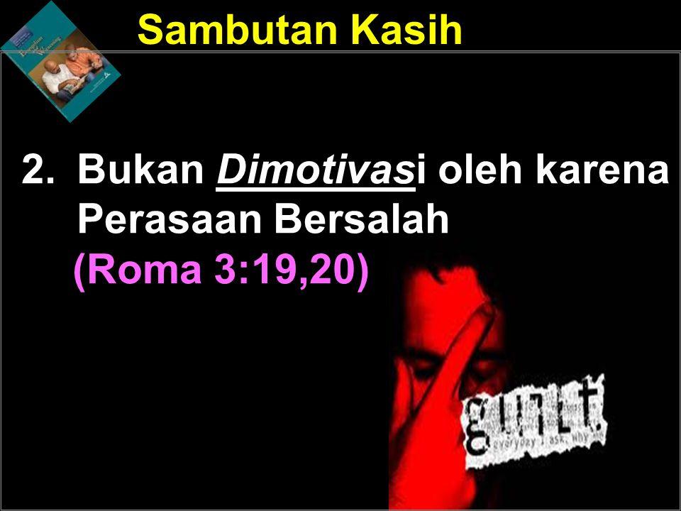 Bukan Dimotivasi oleh karena Perasaan Bersalah (Roma 3:19,20)