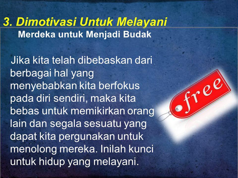 3. Dimotivasi Untuk Melayani Merdeka untuk Menjadi Budak