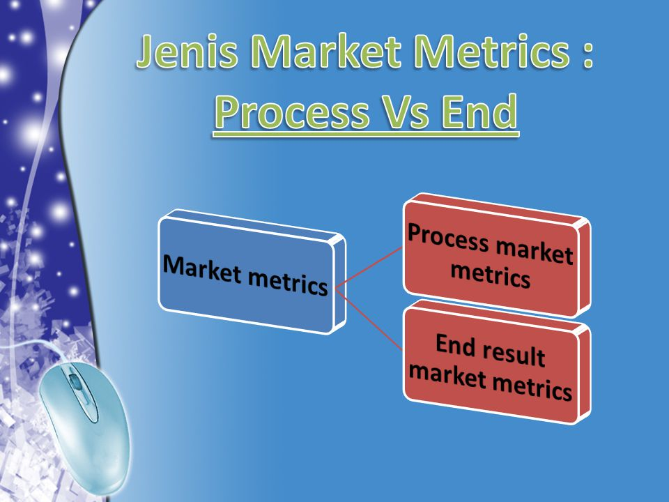 Jenis Market Metrics : Process Vs End