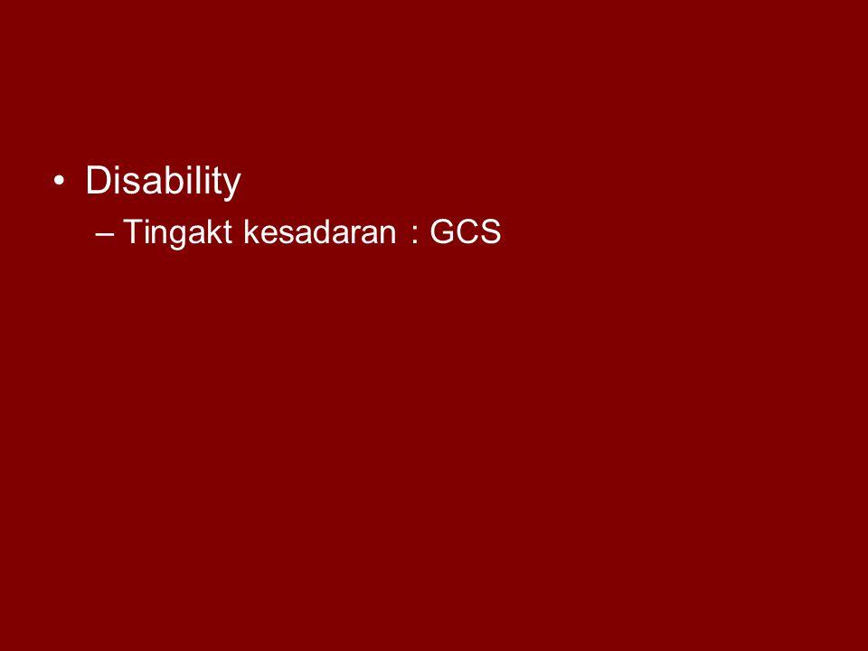 Disability Tingakt kesadaran : GCS