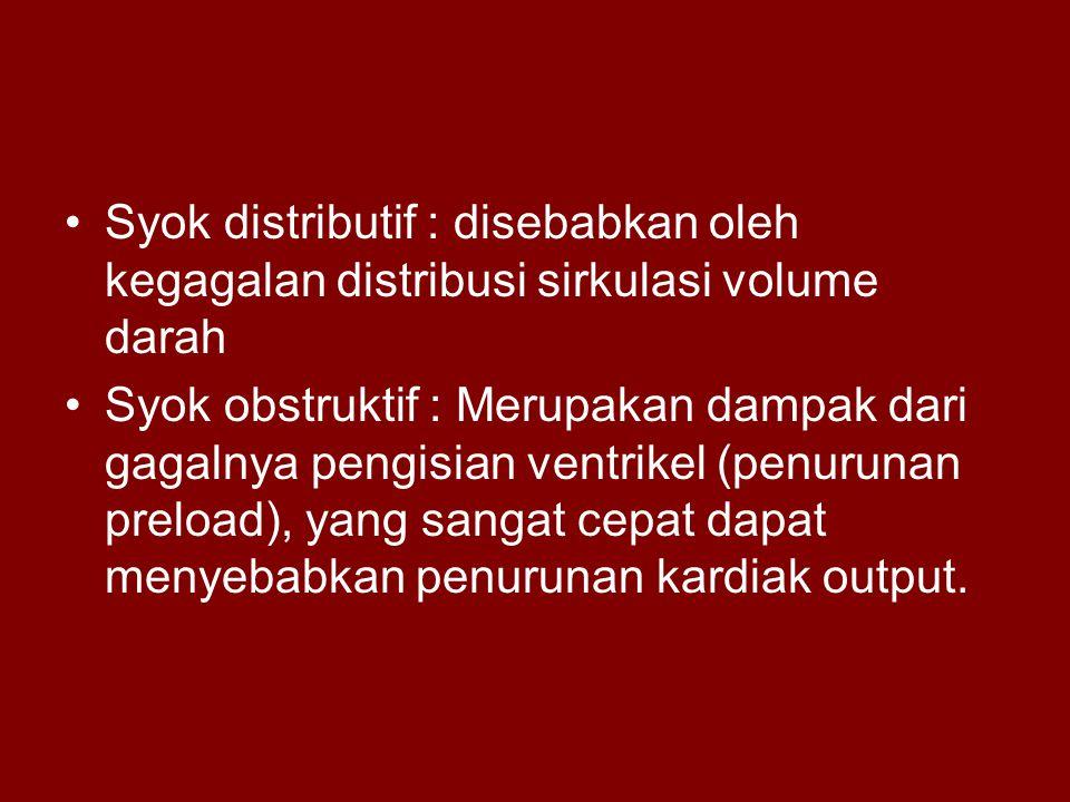Syok distributif : disebabkan oleh kegagalan distribusi sirkulasi volume darah