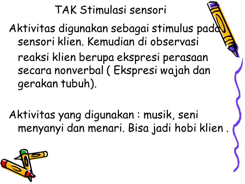 TAK Stimulasi sensori Aktivitas digunakan sebagai stimulus pada sensori klien. Kemudian di observasi.