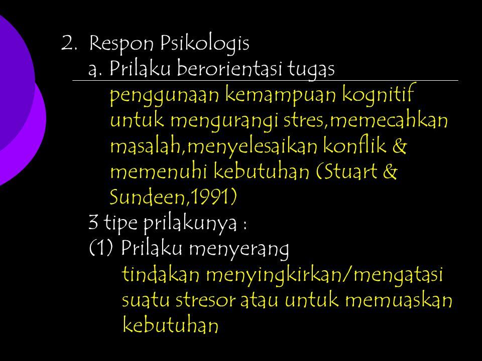 Respon Psikologis a. Prilaku berorientasi tugas.