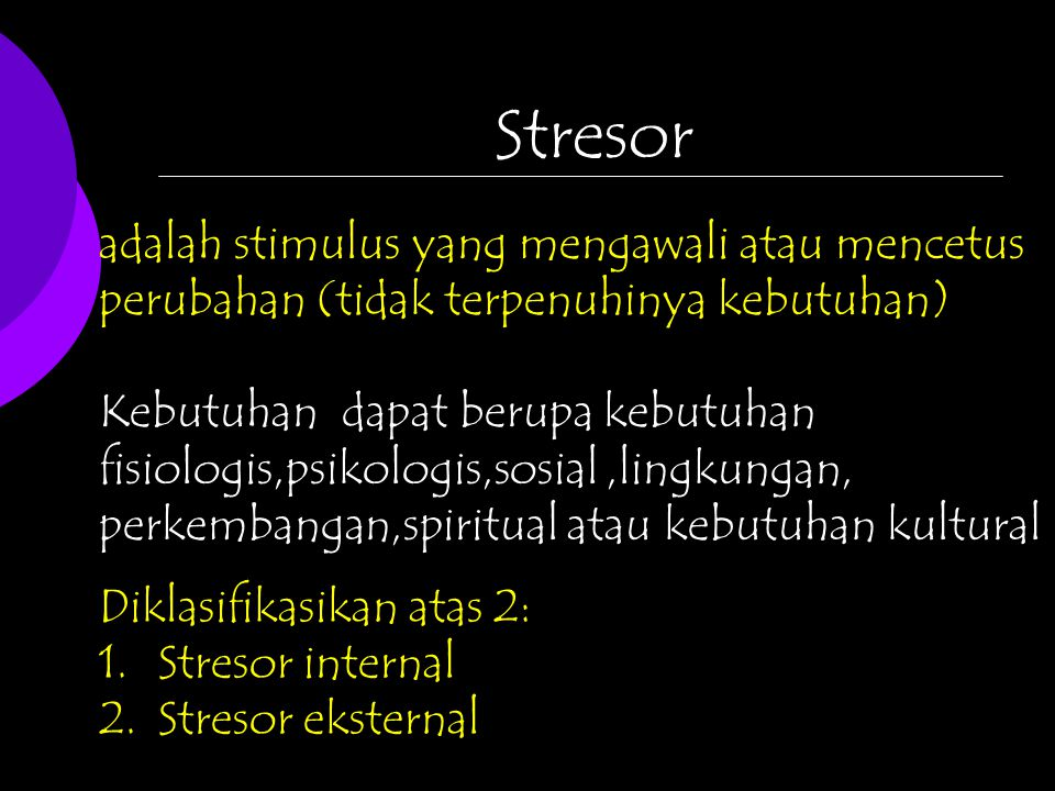 Stresor adalah stimulus yang mengawali atau mencetus perubahan (tidak terpenuhinya kebutuhan)