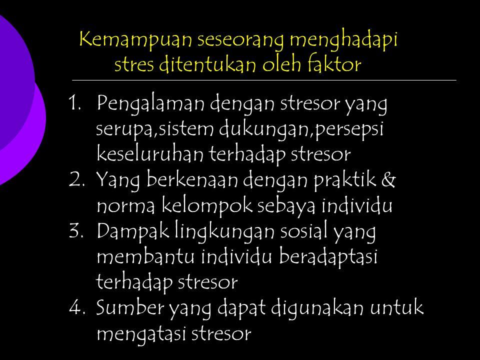 Kemampuan seseorang menghadapi stres ditentukan oleh faktor