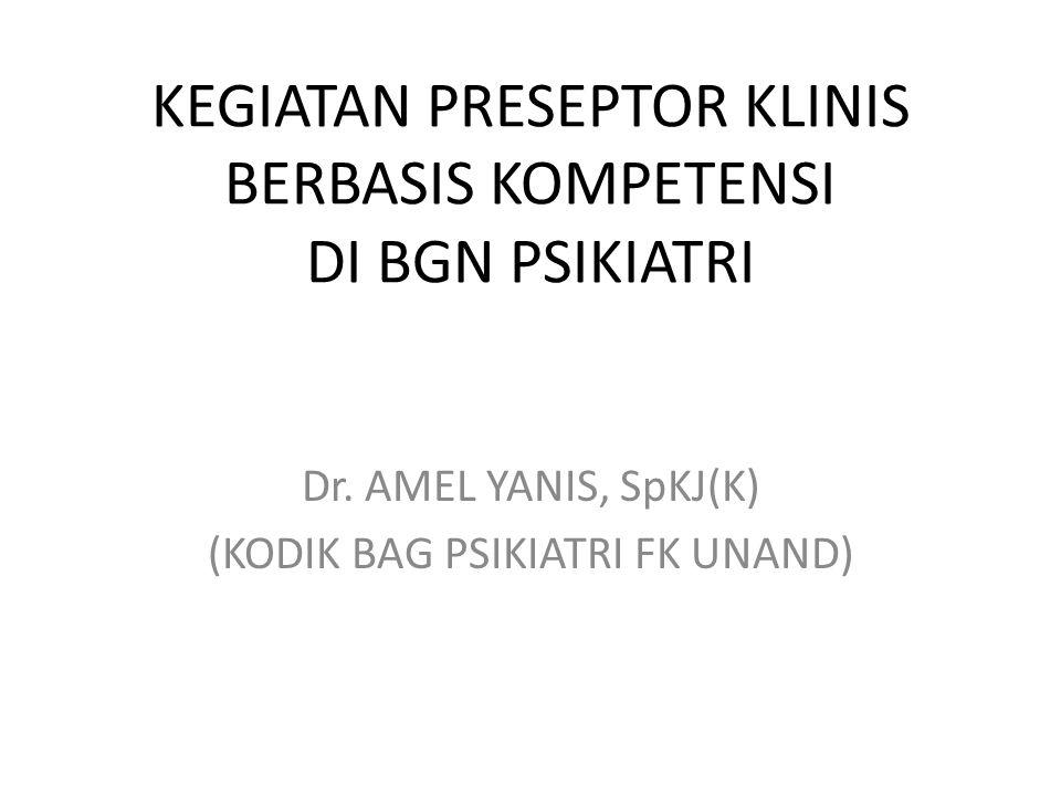 KEGIATAN PRESEPTOR KLINIS BERBASIS KOMPETENSI DI BGN PSIKIATRI