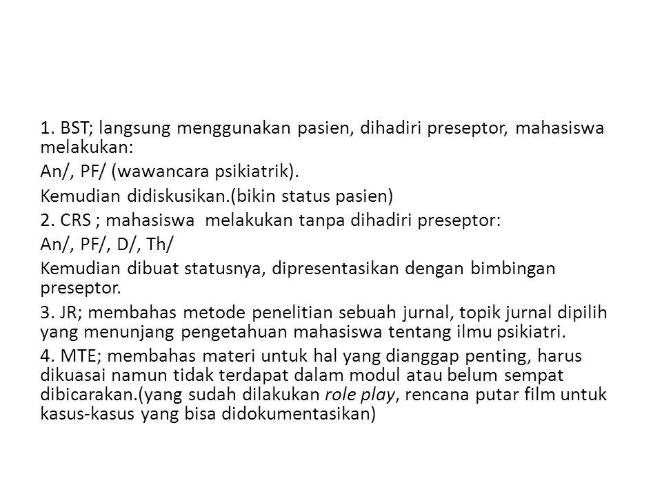 1. BST; langsung menggunakan pasien, dihadiri preseptor, mahasiswa melakukan: