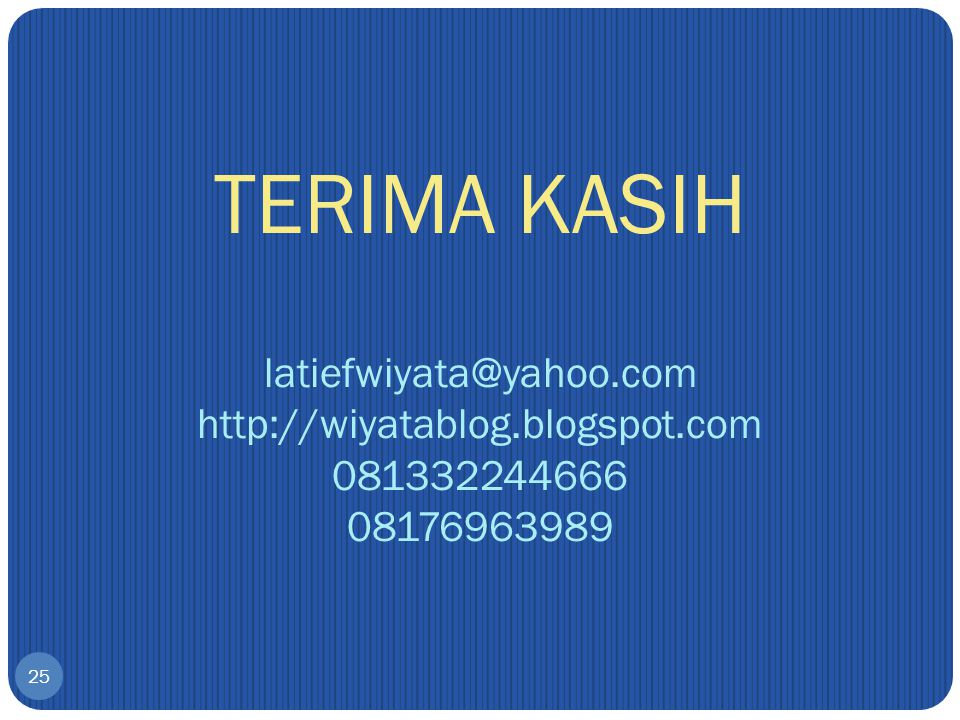TERIMA KASIH latiefwiyata@yahoo. com http://wiyatablog. blogspot
