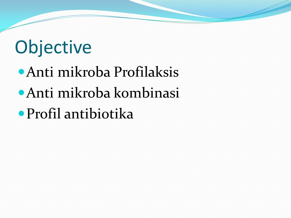 Objective Anti mikroba Profilaksis Anti mikroba kombinasi