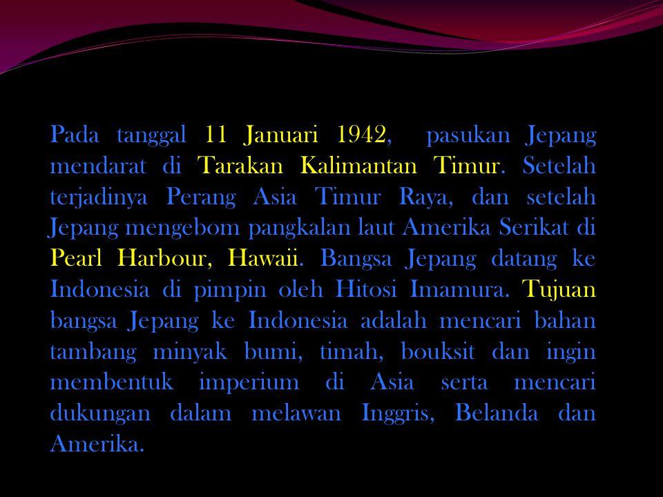 Pada tanggal 11 Januari 1942, pasukan Jepang mendarat di Tarakan Kalimantan Timur.