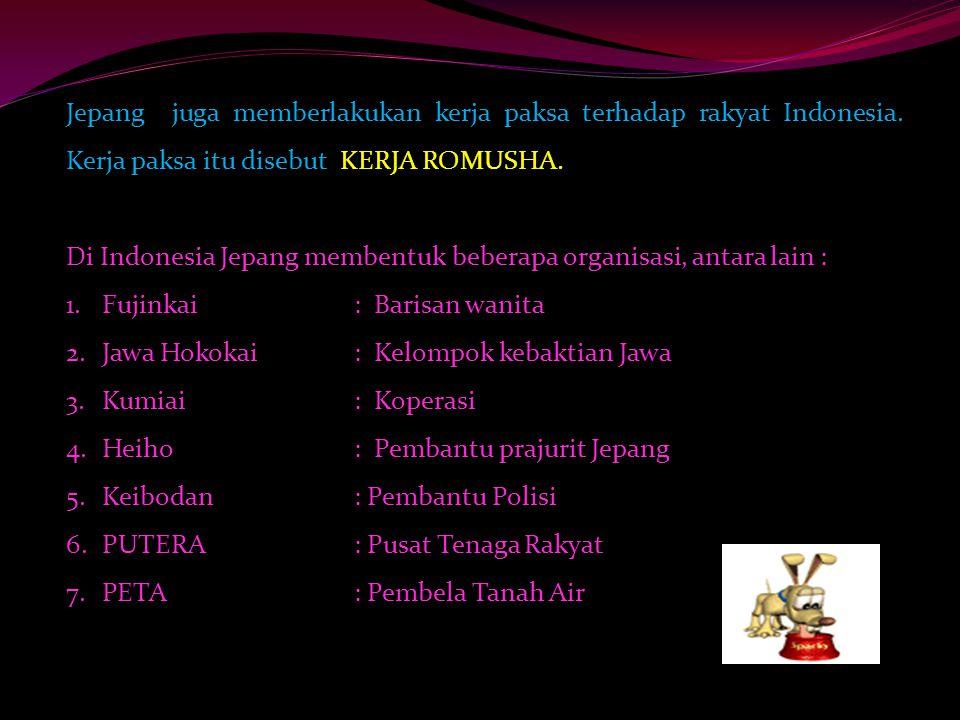 Jepang juga memberlakukan kerja paksa terhadap rakyat Indonesia