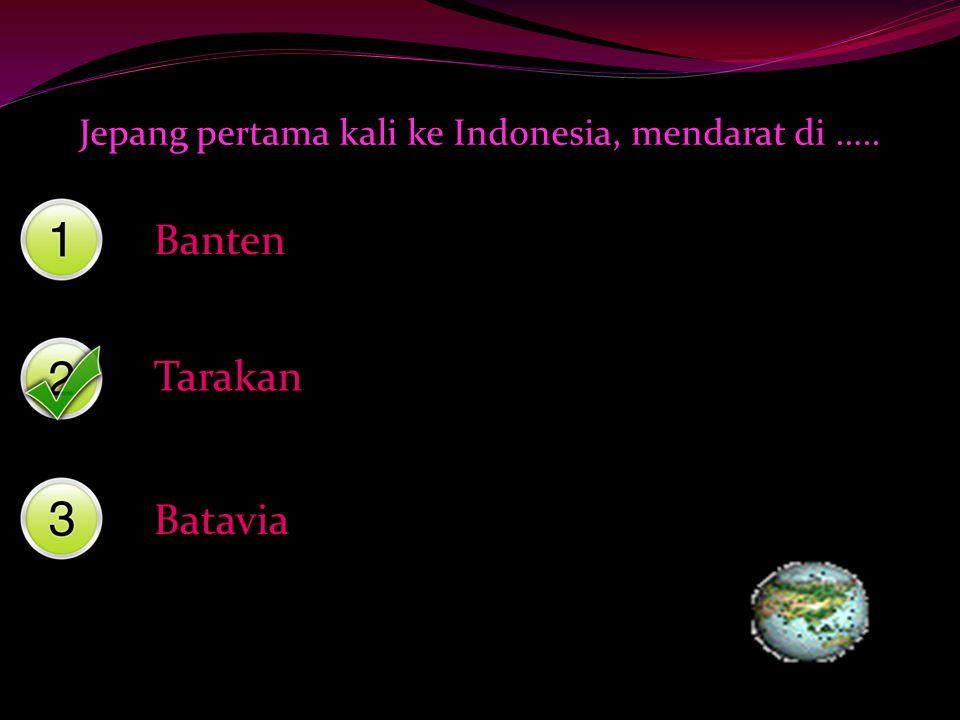 Jepang pertama kali ke Indonesia, mendarat di …..