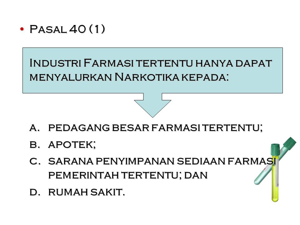 Pasal 40 (1) Industri Farmasi tertentu hanya dapat menyalurkan Narkotika kepada: a. pedagang besar farmasi tertentu;