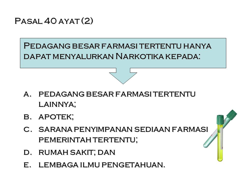 Pasal 40 ayat (2) Pedagang besar farmasi tertentu hanya dapat menyalurkan Narkotika kepada: a.