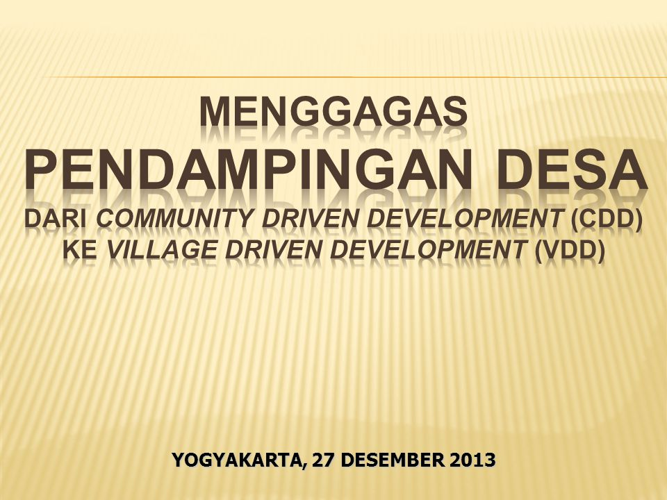 MENGGAGAS PENDAMPINGAN desa DARI COMMUNITY DRIVEN DEVELOPMENT (cdd) ke VILLAGE DRIVEN DEVELOPMENT (vdd)