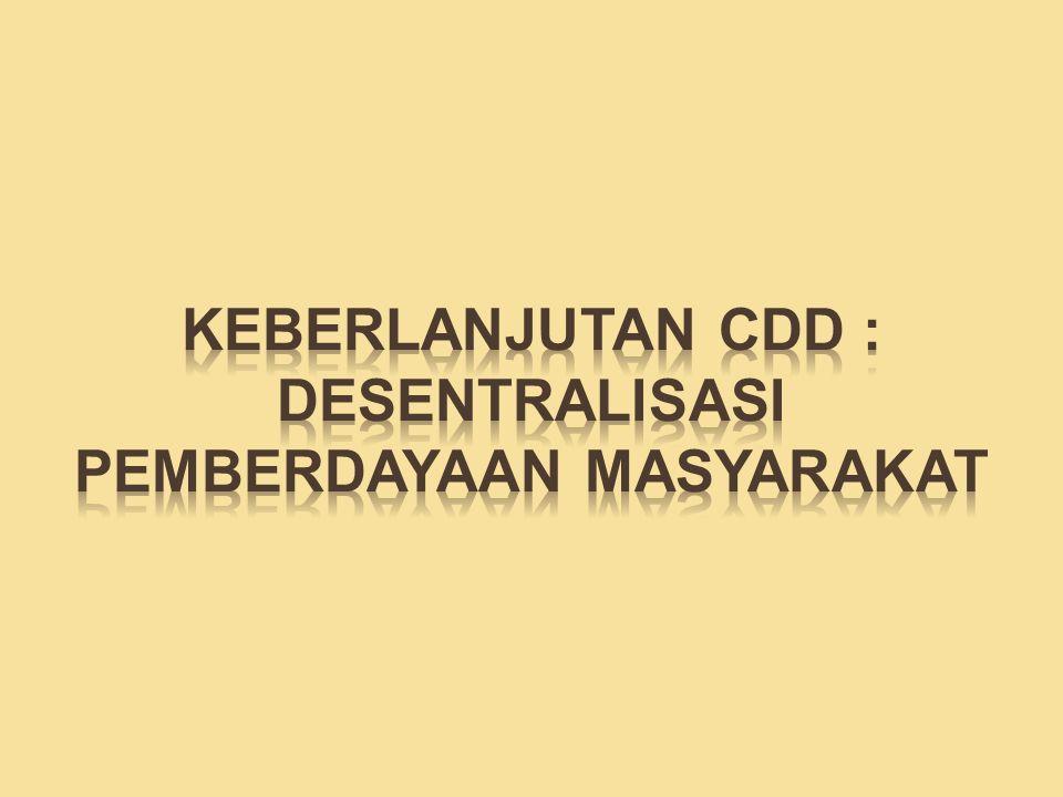 KEBERLANJUTAN CDD : DESENTRALISASI PEMBERDAYAAN MASYARAKAT