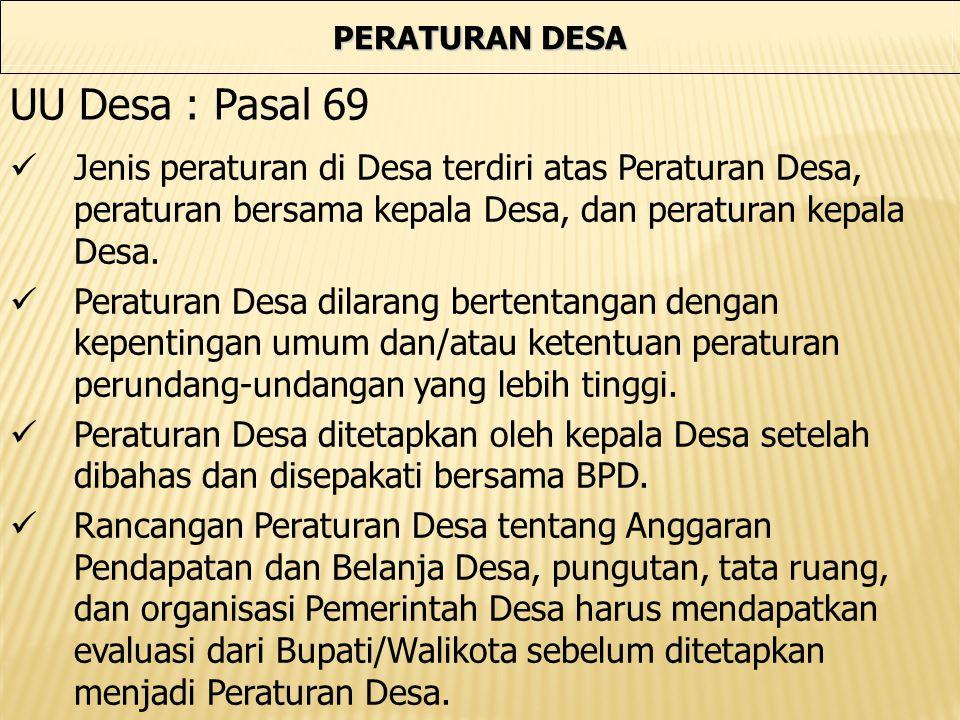 PERATURAN DESA UU Desa : Pasal 69. Jenis peraturan di Desa terdiri atas Peraturan Desa, peraturan bersama kepala Desa, dan peraturan kepala Desa.