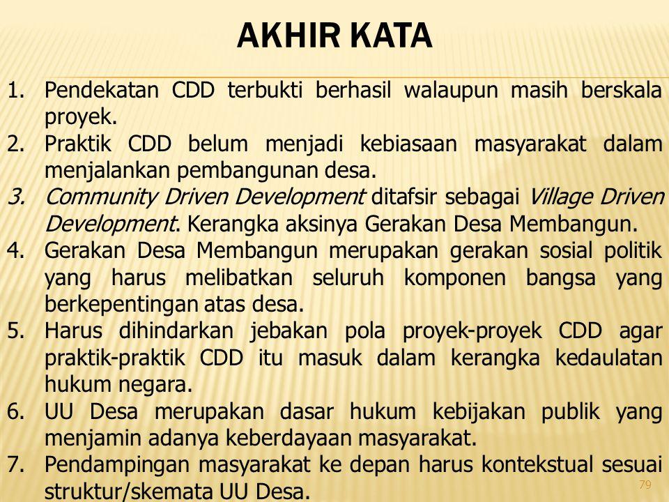 Akhir kata Pendekatan CDD terbukti berhasil walaupun masih berskala proyek.