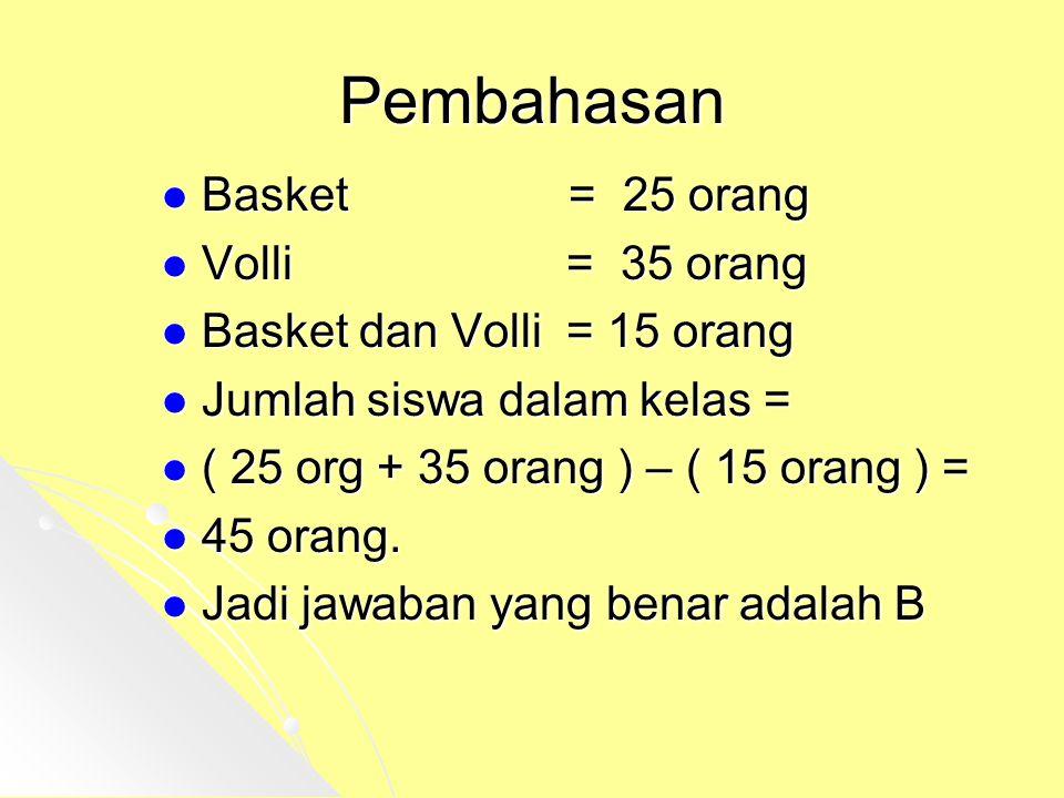 Pembahasan Basket = 25 orang Volli = 35 orang