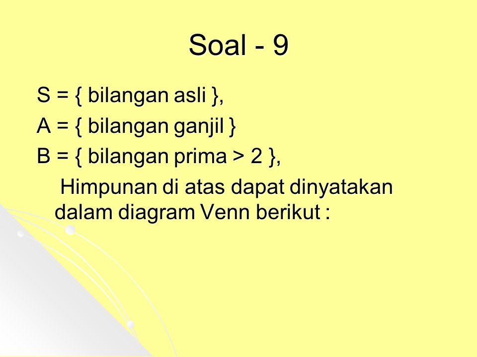 Soal - 9 S = { bilangan asli }, A = { bilangan ganjil }