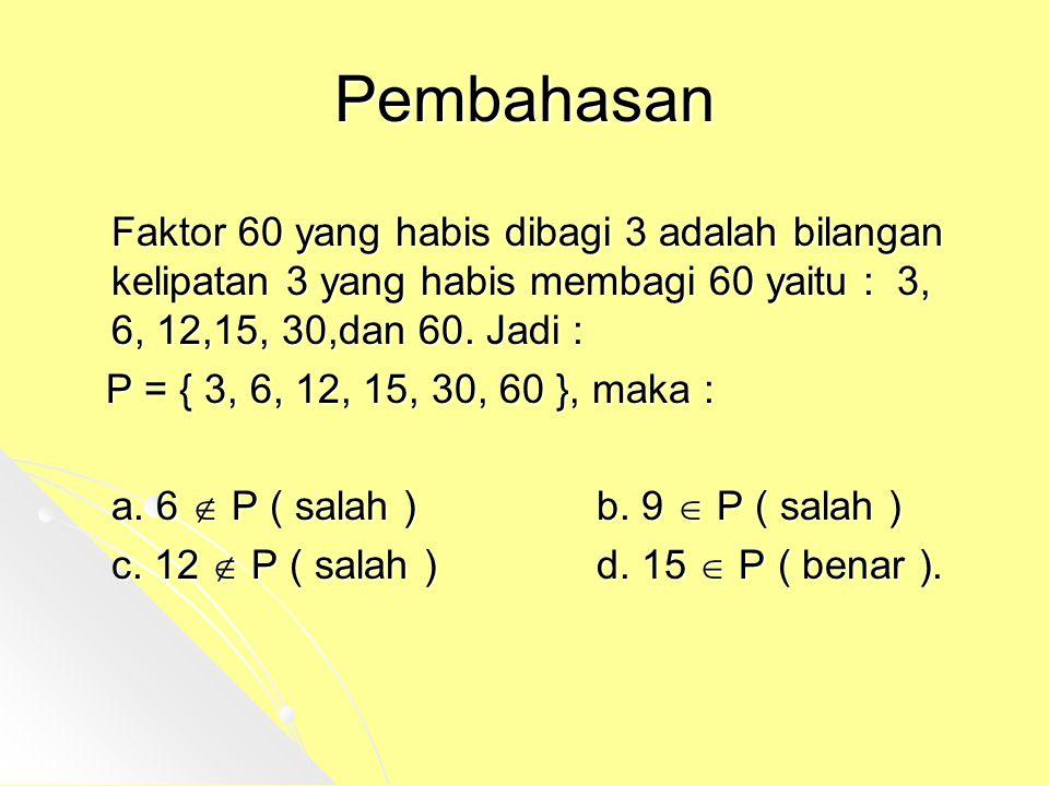 Pembahasan Faktor 60 yang habis dibagi 3 adalah bilangan kelipatan 3 yang habis membagi 60 yaitu : 3, 6, 12,15, 30,dan 60. Jadi :