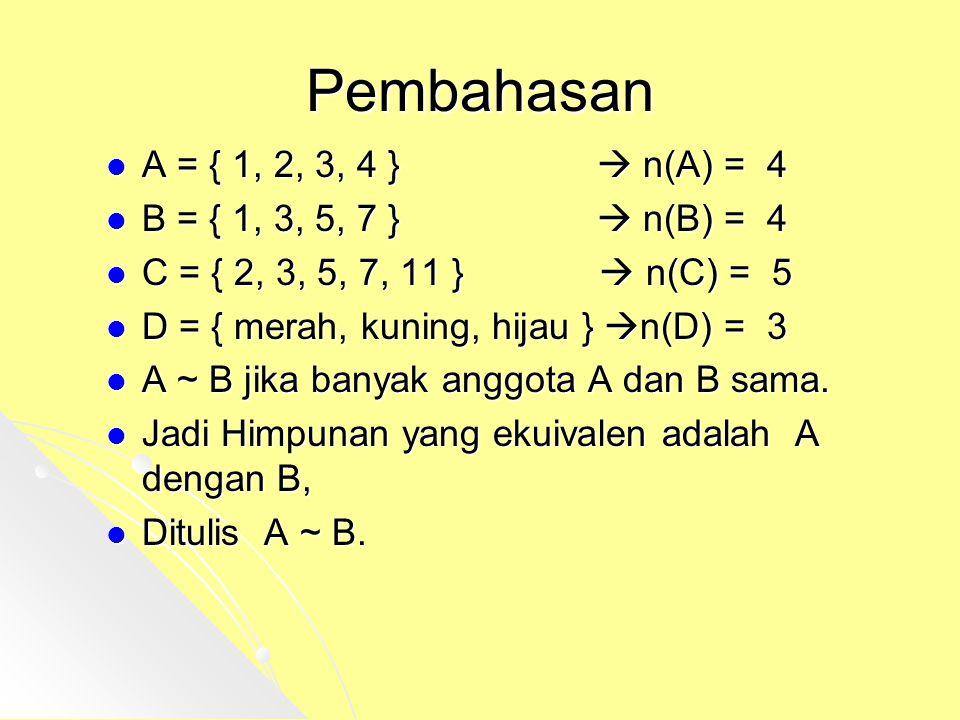 Pembahasan A = { 1, 2, 3, 4 }  n(A) = 4 B = { 1, 3, 5, 7 }  n(B) = 4