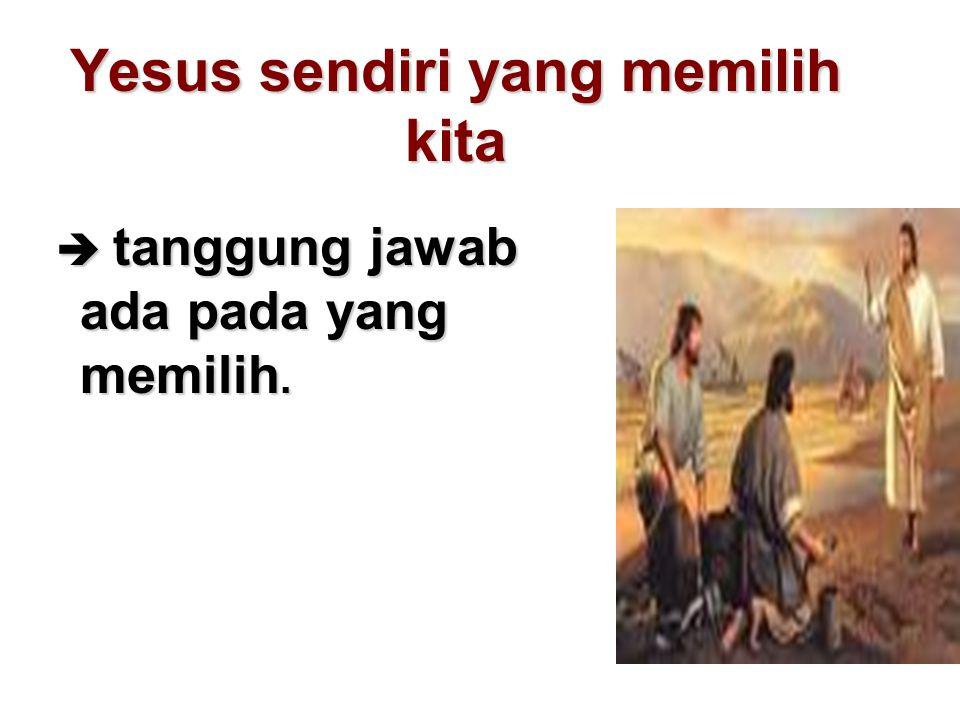Yesus sendiri yang memilih kita