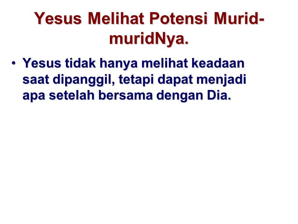 Yesus Melihat Potensi Murid-muridNya.