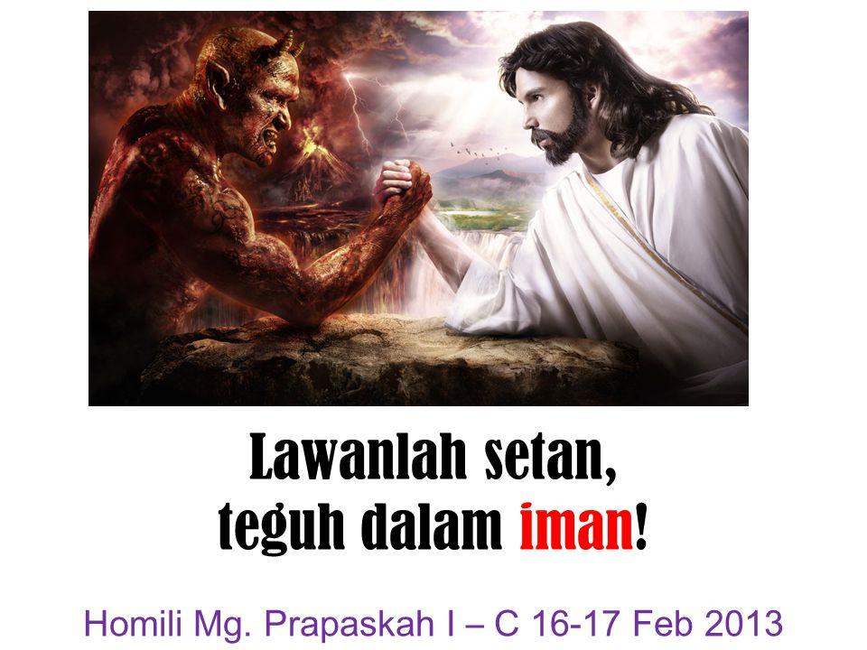 Lawanlah setan, teguh dalam iman!