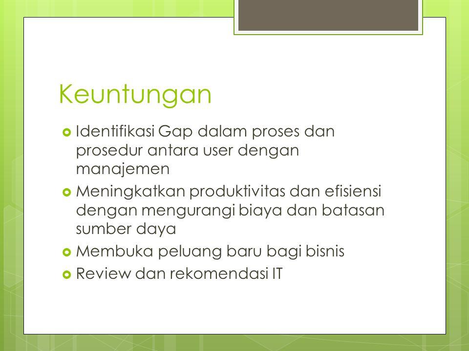 Keuntungan Identifikasi Gap dalam proses dan prosedur antara user dengan manajemen.