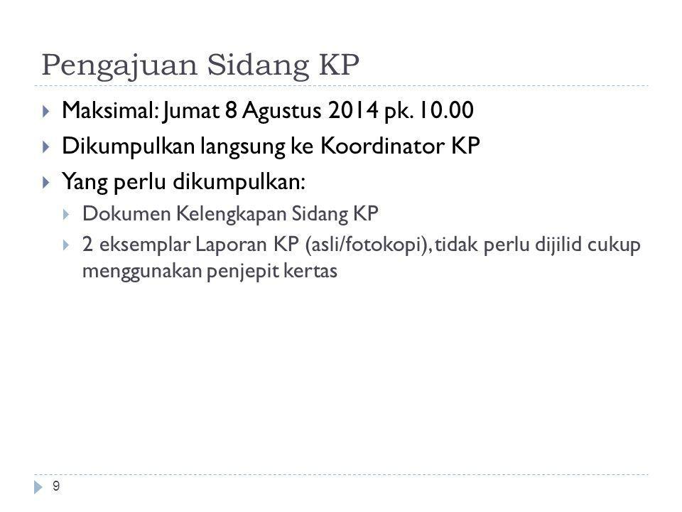 Pengajuan Sidang KP Maksimal: Jumat 8 Agustus 2014 pk. 10.00