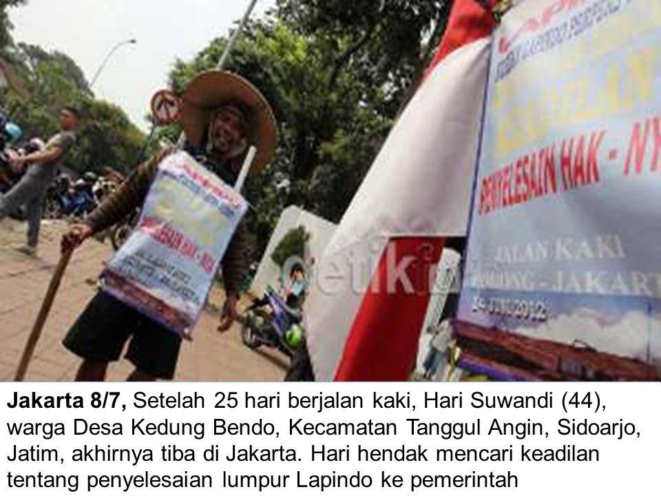 Jakarta 8/7, Setelah 25 hari berjalan kaki, Hari Suwandi (44), warga Desa Kedung Bendo, Kecamatan Tanggul Angin, Sidoarjo, Jatim, akhirnya tiba di Jakarta.